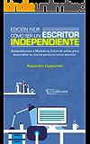 Edición indie. Cómo ser un escritor independiente.: Autopublicación y Marketing Editorial online para desarrollar tu marca personal como escritor.