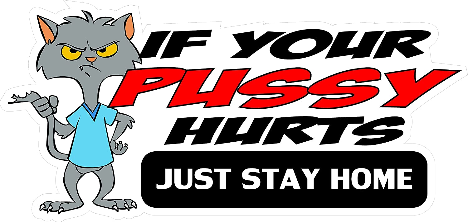 3 Giant 8 x 10 If Your Pussy Hurts Just Stay Home Sticker HH796