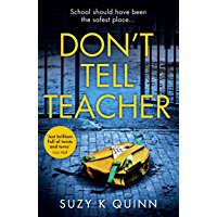Don't Tell Teacher: Is the perfect school hiding the perfect lie? A powerful psychological thriller with a devastating twist