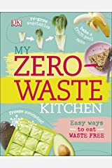 My Zero-Waste Kitchen: Easy Ways to Eat Waste Free Kindle Edition