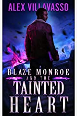 Blaze Monroe and the Tainted Heart: A Supernatural Thriller (The Hunter Who Lost His Way Book 4) Kindle Edition