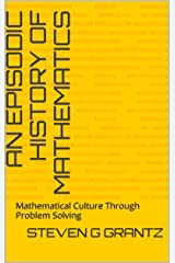 An Episodic History of Mathematics: Mathematical Culture Through Problem Solving Kindle Edition