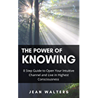 The Power of Knowing: 8 Step Guide to Open Your Intuitive Channel and Live in Highest Consciousness (English Edition)