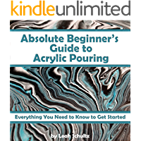 Absolute Beginner's Guide to Acrylic Pouring: Everything You