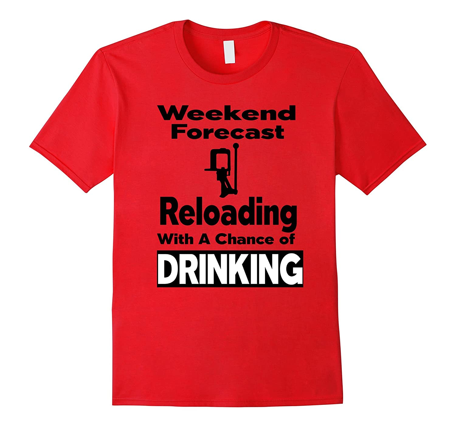 Weekend Forecast Reloading with A Chance of Drinking T-Shirt-ah my shirt one gift