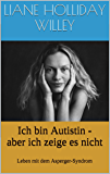 Ich bin Autistin - aber ich zeige es nicht. Leben mit dem Asperger-Syndrom