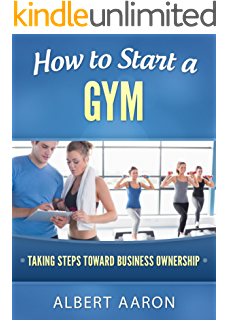 Amazon.com: How To Start A Gym: A Complete Gym & Fitness Center ...