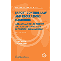Export Control Law and Regulations Handbook: A Practical Guide to Military and Dual-Use Goods Trade Restrictions and Compliance (Global Trade Law Series) (English Edition)