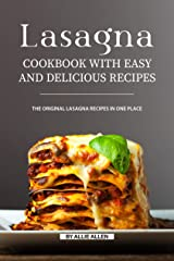 Lasagna Cookbook with Easy and Delicious Recipes: The Original Lasagna Recipes in One Place Kindle Edition