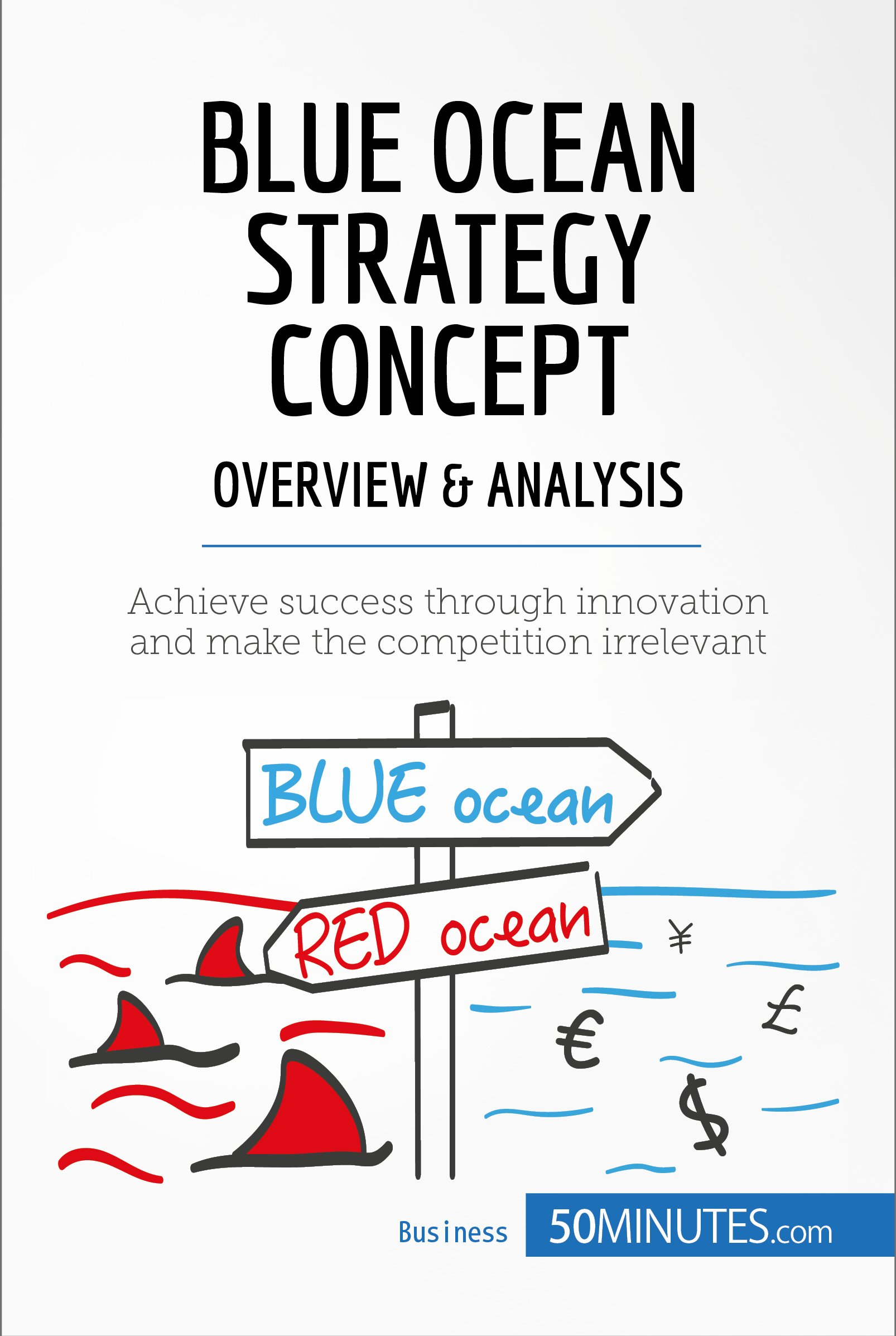 Blue Ocean Strategy Concept   Overview And Analysis  Achieve Success Through Innovation And Make The Competition Irrelevant  Management And Marketing Book 16   English Edition