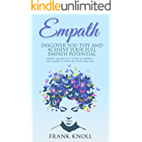 Empath: Discover Your Type and Achieve Your Full Empath Potential: Know the Distinct Types of Empath and Learn to Nurture Your Abilities (Empath and Meditation Book 5)