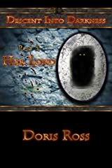 Part 2: Her Lord (Descent Into Darkness) Kindle Edition