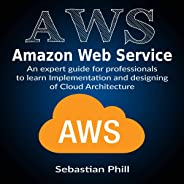 AWS - Amazon Web Service: An Expert Guide for Professionals to Learn Implementation and Designing of Cloud Architecture