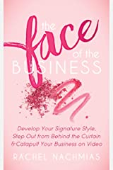 The Face of the Business: Develop Your Signature Style, Step Out from Behind the Curtain & Catapult Your Business on Video Kindle Edition