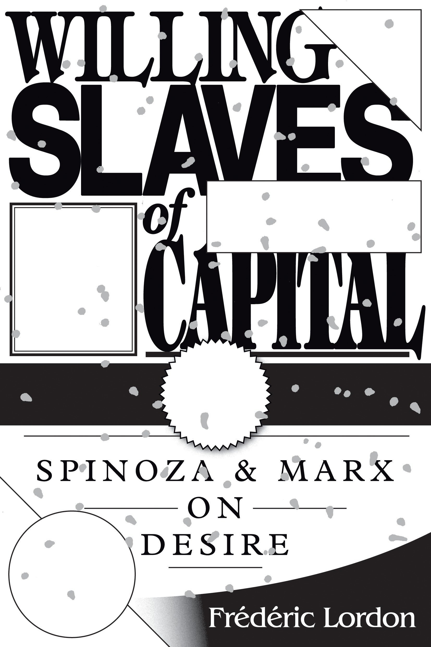 Willing Slaves Of Capital  Spinoza And Marx On Desire