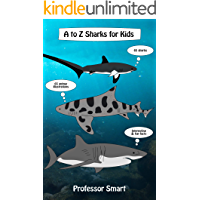 A to Z Sharks for Kids: 65 Sharks and 65 Unique Illustrations with Interesting and Fun Facts (Professor Smart's Series)