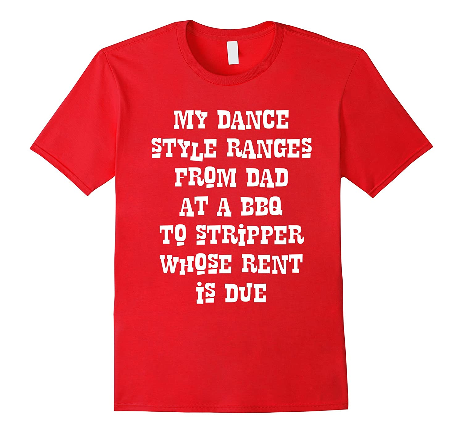 My Dance Style Dad at BBQ to Stripper Funny Shirt Bad Dancer-TD