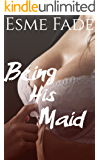 Being His Maid: Taboo Forbidden Rough BDSM Punishment Alpha Male Billionaire Domestic Discipline (The Brutal Series Book 1)