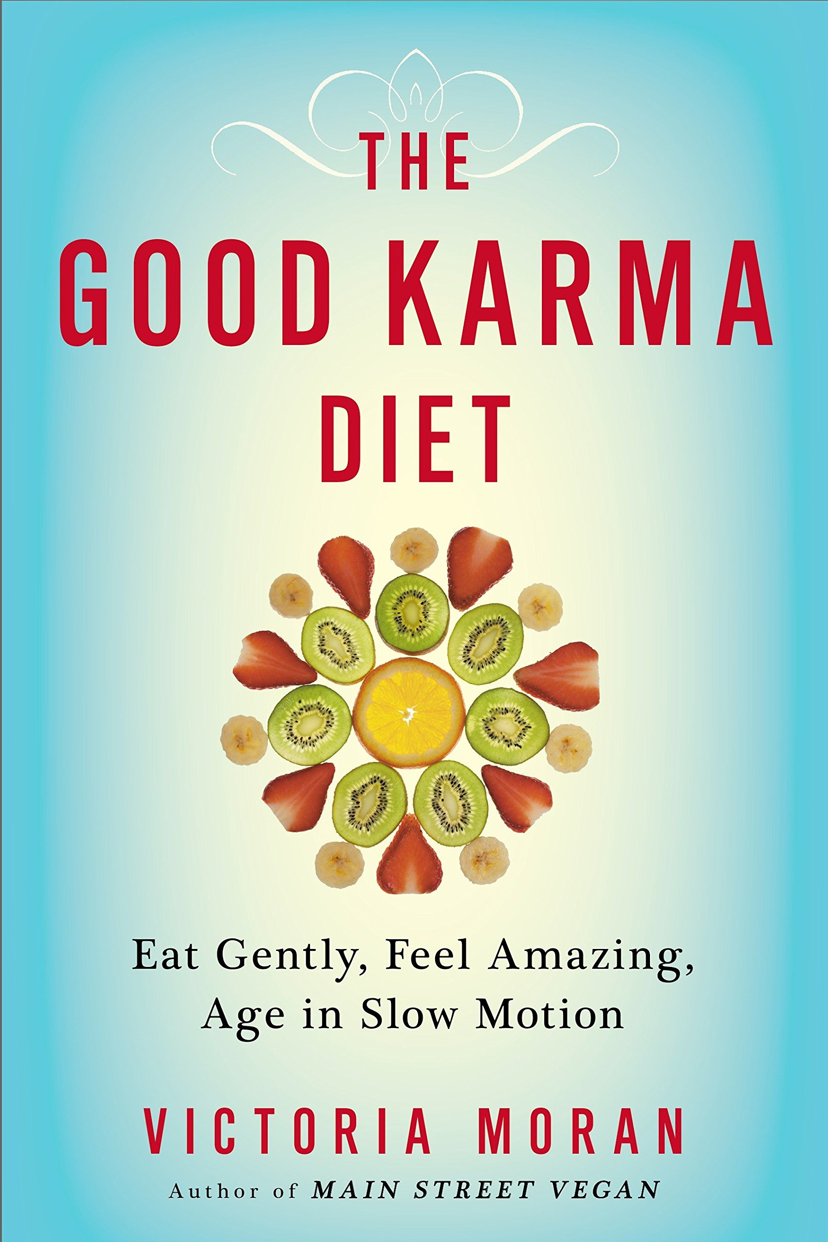 The Good Karma Diet: Eat Gently, Feel Amazing, Age in Slow Motion: Victoria  Moran: 0884295852748: Amazon.com: Books