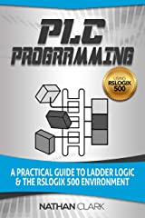 PLC Programming Using RSLogix 500: A Practical Guide to Ladder Logic and the RSLogix 500 Environment Kindle Edition