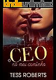 O CEO No Meu Caminho (Trilogia CEO's Ardentes Livro 1)