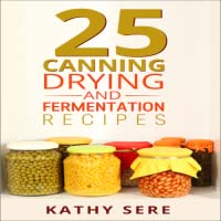 25 Canning, Drying and Fermentation Recipes