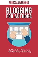 Blogging for Authors: Build an Author Platform and Sell More Books with Your Blog Kindle Edition