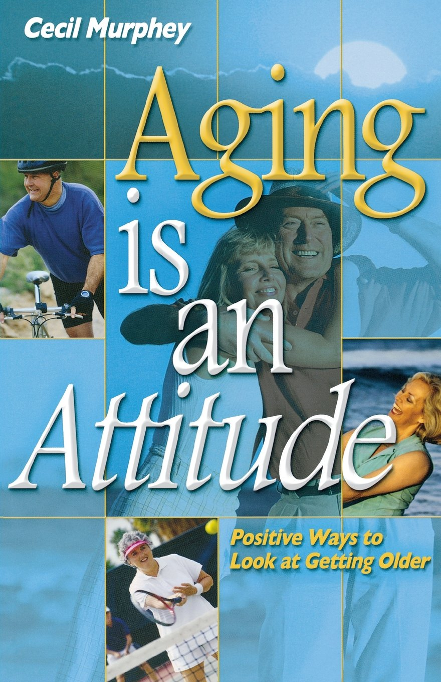 Amazon.com: Aging Is an Attitude: Positive Ways to Look at ...