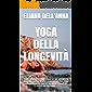 Yoga della Longevità: Come sfruttare lo yoga a casa tua per ottenere la longevità sperata grazie a esercizi specifici e una dieta settimanale equilibrata anche se parti da zero e non hai tempo