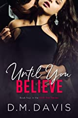 Until You Believe: Book 4 in the Until You Series Kindle Edition