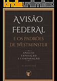 A Visão Federal e os Padrões de Westminster: Análise, Exposição e Comparação