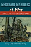 Merchant Mariners at War: An Oral History of World War II (New Perspectives on Maritime History and Nautical Archaeology)