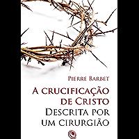 A crucificação de Cristo descrita por um cirurgião