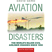 Aviation Disasters: The World's Major Civil Airliner Crashes Since 1950