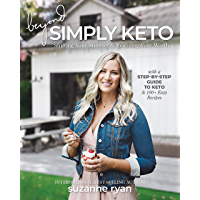 Beyond Simply Keto: Shifting Your Mindset and Realizing Your Worth, with a Step-by-Step Guide to Keto and 100+ Easy…