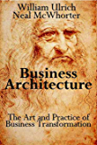 Business Architecture: The Art and Practice of Business Transformation (English Edition)