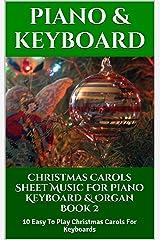 Christmas Carols Sheet Music For Piano Keyboard & Organ Book 2: 10 Easy To Play Christmas Carols For Keyboards Kindle Edition
