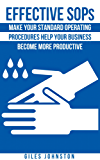 Effective SOPs: Make Your Standard Operating Procedures Help Your Business Become More Productive (The Business Productivity Series Book 6) (English Edition)