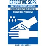 Effective SOPs: Make Your Standard Operating Procedures Help Your Business Become More Productive (The Business…