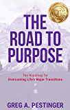 The Road to Purpose: The Roadmap for Overcoming Life's Major Transitions