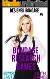 Bondage Research Games: Erotic BDSM (Designer Bondage Book 1)