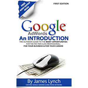 Google Adwords - An Introduction: The Ultimate Guide To The Many Opportunities for the Pay Per Click Professional: For…