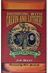 Drinking With Calvin and Luther!: A History of Alcohol in the Church Paperback