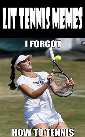 Lit Tennis Memes