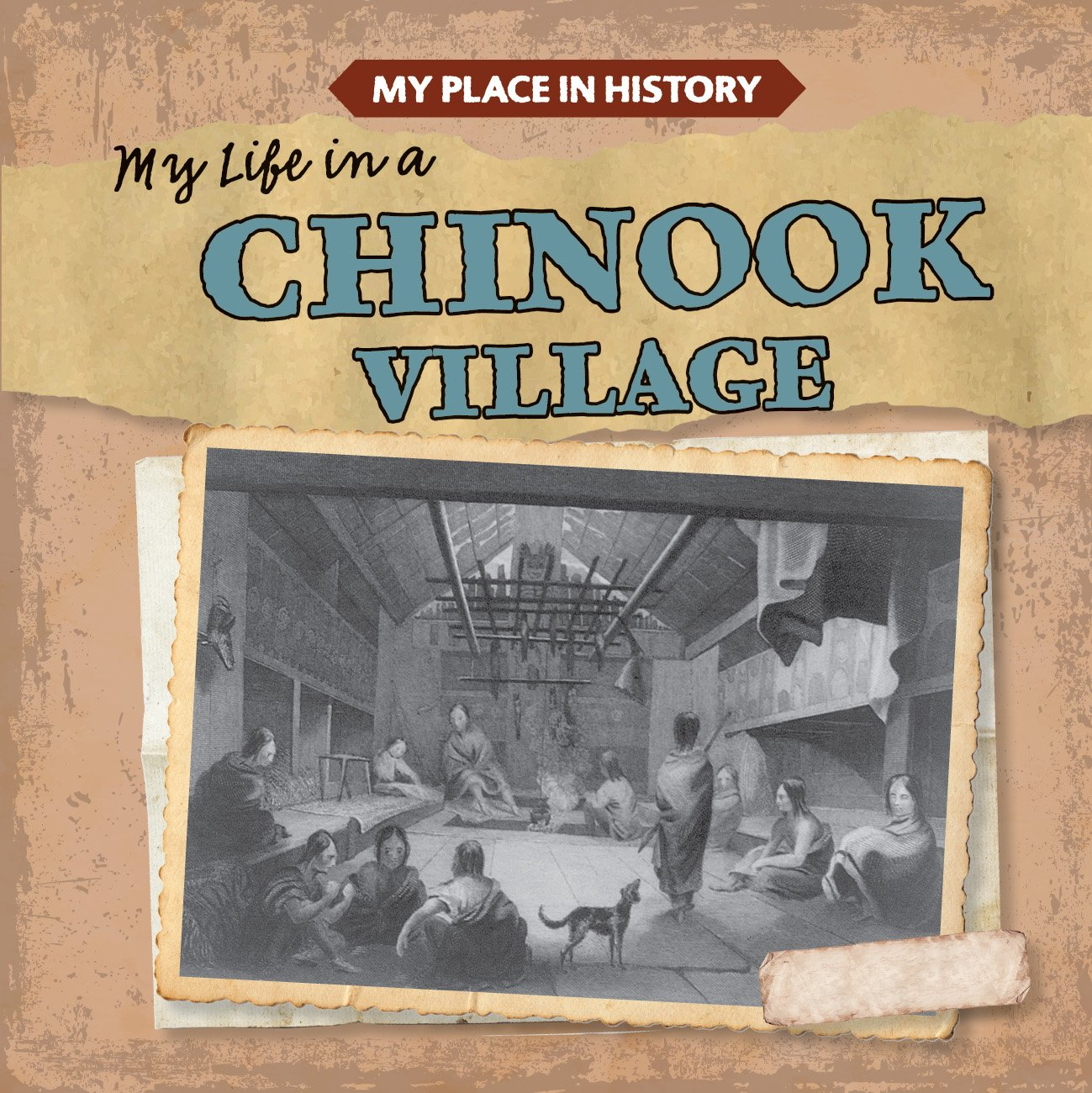 My Life in a Chinook Village (My Place in History)