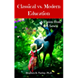 Classical vs. Modern Education: A Vision from C.S. Lewis (Classical Education, Lost Tools of Learning, Liberal Arts…