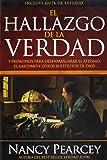 El Hallazgo De La Verdad/ The Finding Of The Truth: 5 Principios Para Desenmascarar El Ateísmo, El Laicismo Y Otros Substitutos De Dios (Spanish Edition)