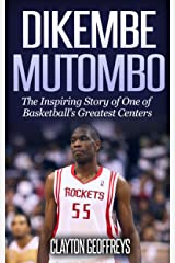 Dikembe Mutombo: The Inspiring Story of One of Basketball's Greatest Centers (Basketball Biography Books) Kindle Edition