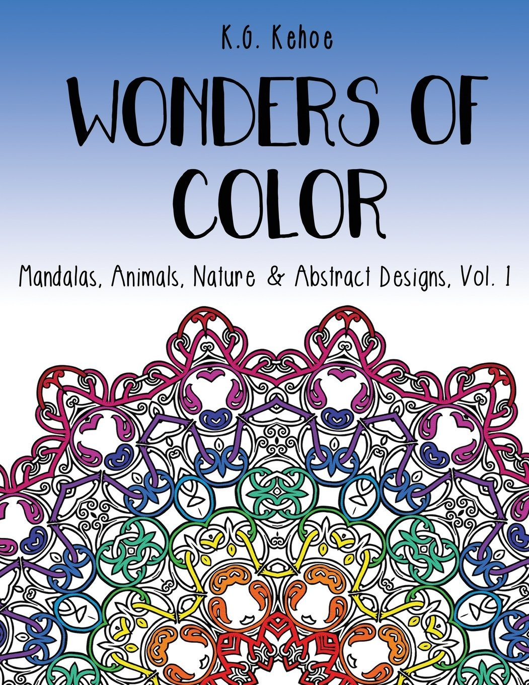 Read Online Wonders Of Color: Mandalas, Animals, Nature & Abstract Designs, Vol. 1 An Adult Coloring Book for Women and Teens Featuring 51 Unique Relaxing, Fun ... (Stress Relieving Coloring Book) PDF