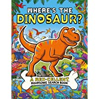 Where's the Dinosaur?: A Rex-cellent, Roarsome Search Book
